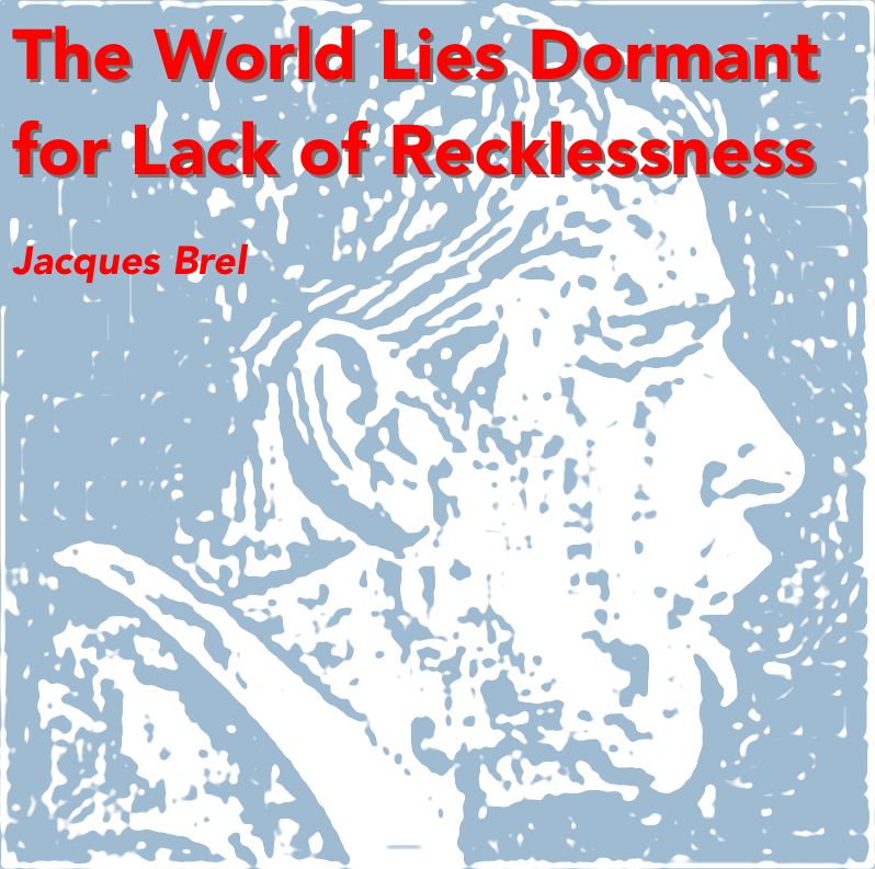 The World Lies Dormant for Lack of Recklessness